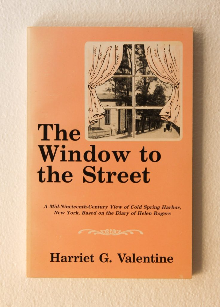 THE WINDOW TO THE STREET. A mid-nineteenth-century view of Cold Spring Harbor, New York, based on the Diary of Helen Rogers.