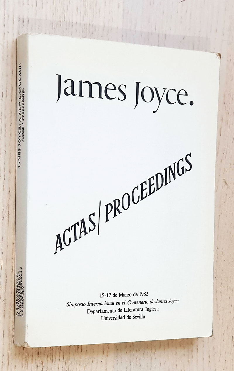 JAMES JOYCE: A NEW LANGUAGE. Actas del Simposio Internacional en el Centenario de James Joyce