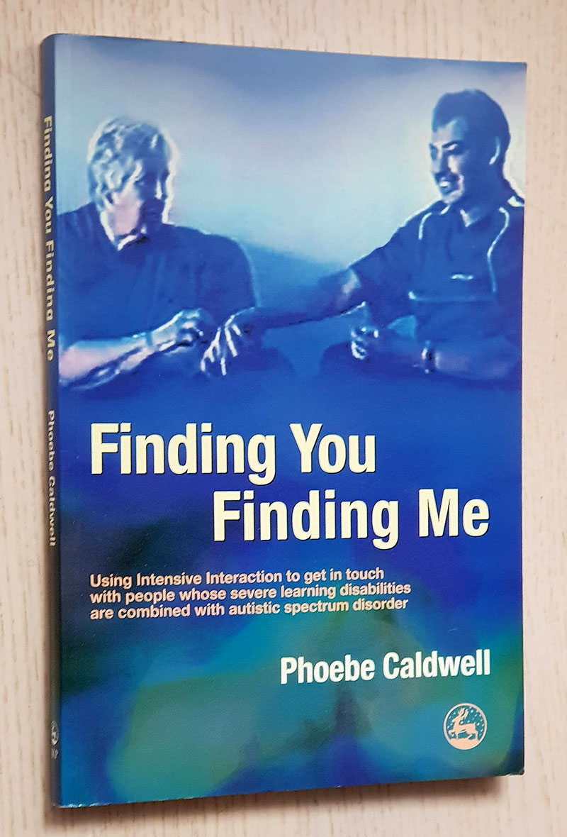 FINDING YOU FINDING ME. Using Intensive Interaction to get in touch with people whose severe learning disabilities are combined with autistic spectrum disorder.