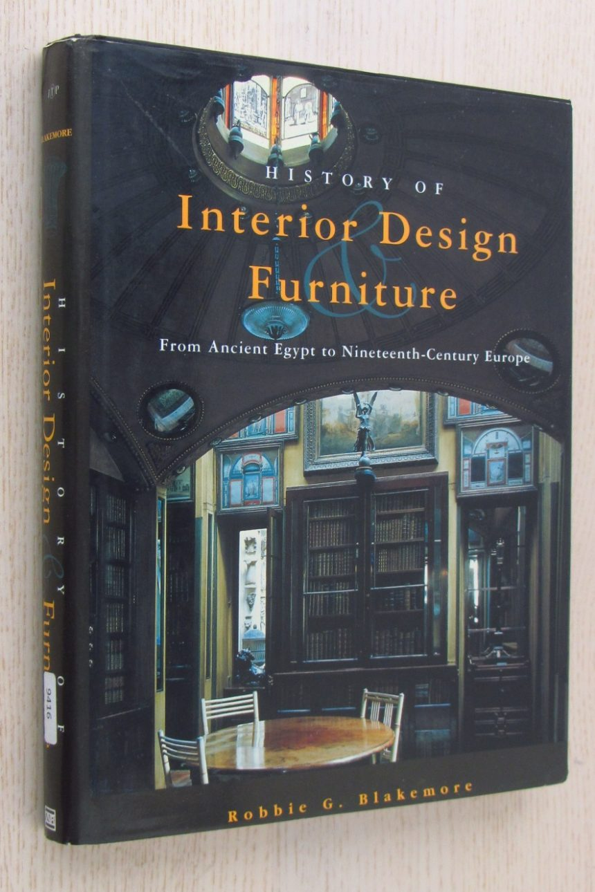 HISTORY OF INTERIOR DESIGN AND FURNITURE. From Ancien Egypt to Nineteenth-Century Europe
