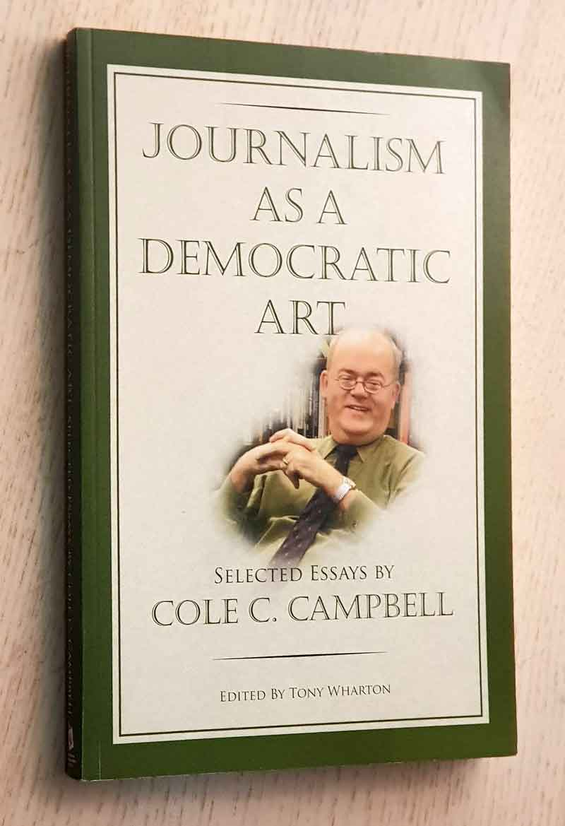 JOURNALISM AS A DEMOCRATIC ART. Selected Essays by Cole C. Campbell